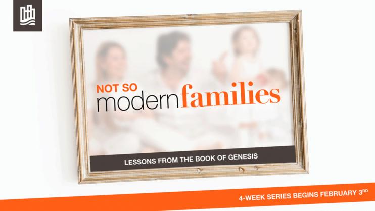 NOT SO MODERN FAMILIES–February 2019 Sermon Series – Robby